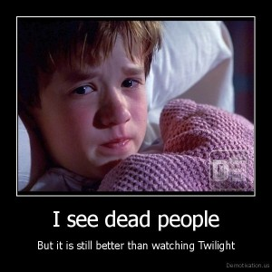 demotivation_us_i-see-dead-people-but-it-is-still-better-than-watching-twilight_133174497784